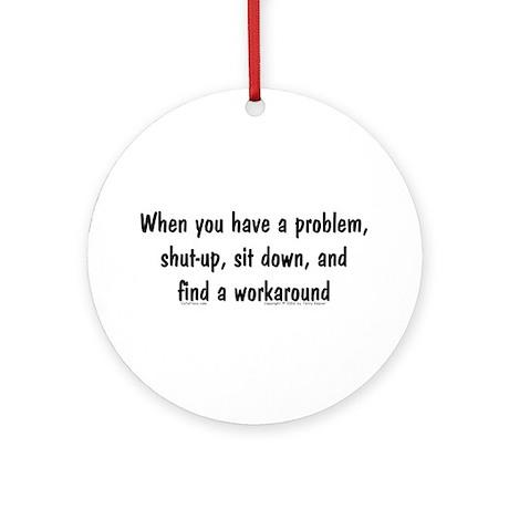 Have Problem... Ornament (Round)