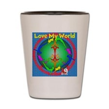 Love my world Shot Glass