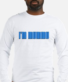 I'm Right I'm Mummu Long Sleeve T-Shirt