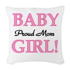 Proud Mom Baby Girl Woven Throw Pillow
