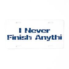 I Never Finish Anythi Aluminum License Plate