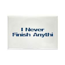 I Never Finish Anythi Rectangle Magnet