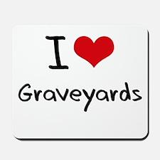 I Love Graveyards Mousepad