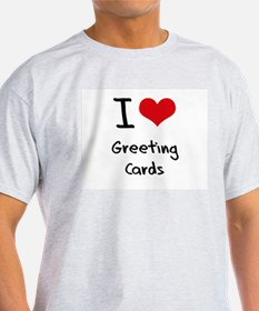 I Love Greeting Cards T-Shirt
