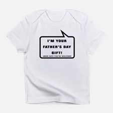 Im your Fathers Day Gift Infant T-Shirt