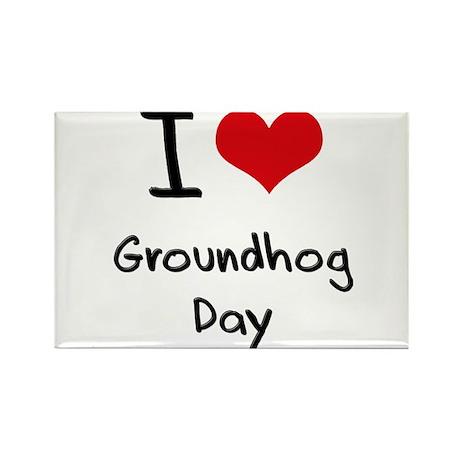 I Love Groundhog Day Rectangle Magnet