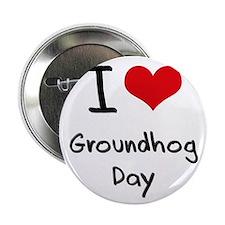 "I Love Groundhog Day 2.25"" Button"