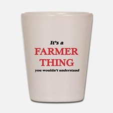 It's a Farmer thing, you wouldn&#39 Shot Glass