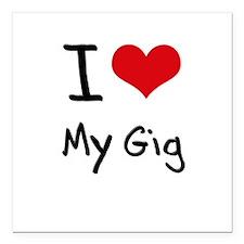"I Love My Gig Square Car Magnet 3"" x 3"""