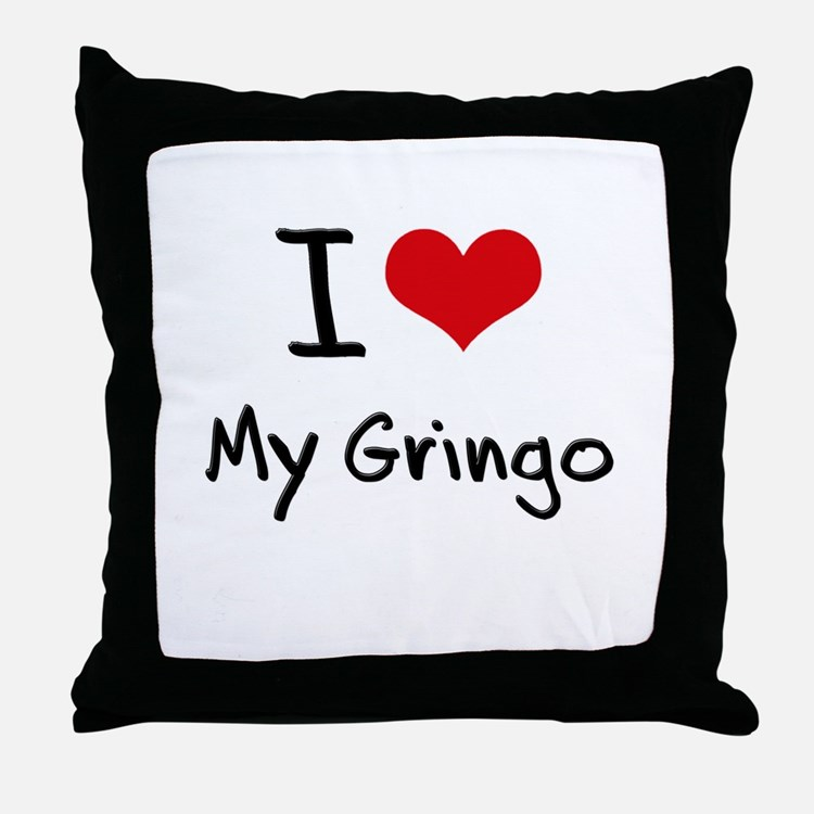 I Love My Gringo Throw Pillow