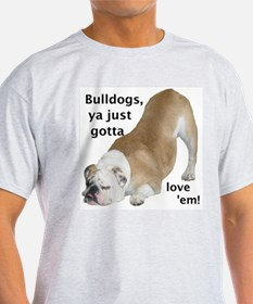 Ya Just Gotta Love 'Em Bulldog Ash Grey T-Shirt