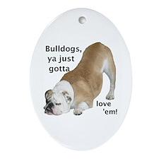 Ya Just Gotta Love 'Em Bulldog Oval Ornament