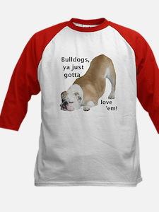 Ya Just Gotta Love 'Em Bulldog Tee