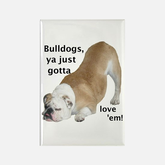 Ya Just Gotta Love 'Em Bulldog Rectangle Magnet