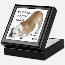 Ya Just Gotta Love 'Em Bulldog Keepsake Box