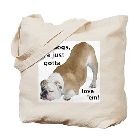 Ya Just Gotta Love 'Em Bulldog Tote Bag