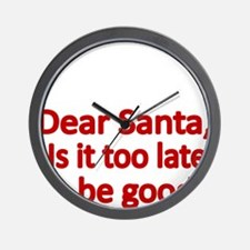 Dear Santa, Is it too late to be good Wall Clock