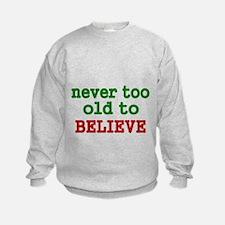 never too old to Believe Sweatshirt