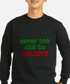 never too old to Believe Long Sleeve T-Shirt