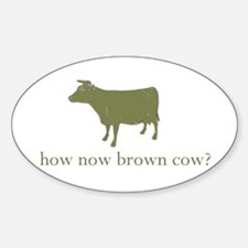 How now brown cow. Oval Decal