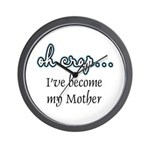 Become My Mother Wall Clock