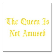 """The Queen Is Not Amused Square Car Magnet 3"""" x 3"""""""