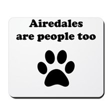Airedales Are People Too Mousepad