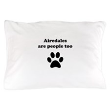 Airedales Are People Too Pillow Case