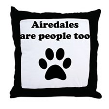 Airedales Are People Too Throw Pillow