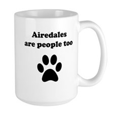 Airedales Are People Too Mug