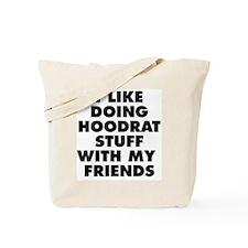 I LIKE DOING HOODRAT STUFF WITH MY FRIENDS Tote Ba