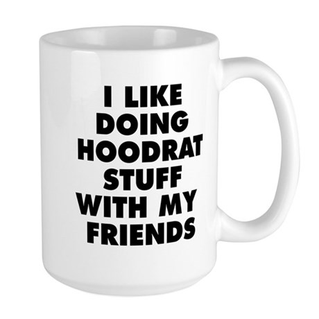 I LIKE DOING HOODRAT STUFF WITH MY FRIENDS Mug