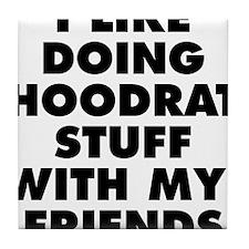 I LIKE DOING HOODRAT STUFF WITH MY FRIENDS Tile Co