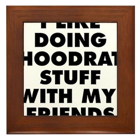 I LIKE DOING HOODRAT STUFF WITH MY FRIENDS Framed