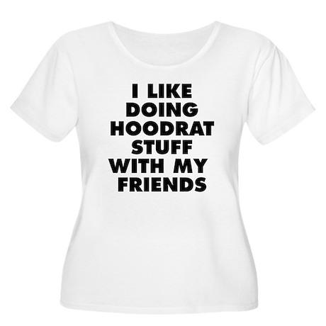 I LIKE DOING HOODRAT STUFF WITH MY FRIENDS Plus Si