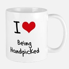I Love Being Handpicked Mug