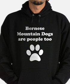 Bernese Mountain Dogs Are People Too Hoodie