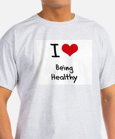 I Love Being Healthy T-Shirt