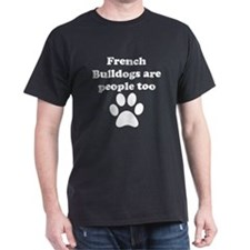 French Bulldogs Are People Too T-Shirt