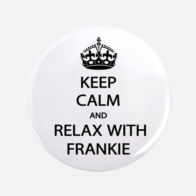 """Relax With Frankie 3.5"""" Button"""