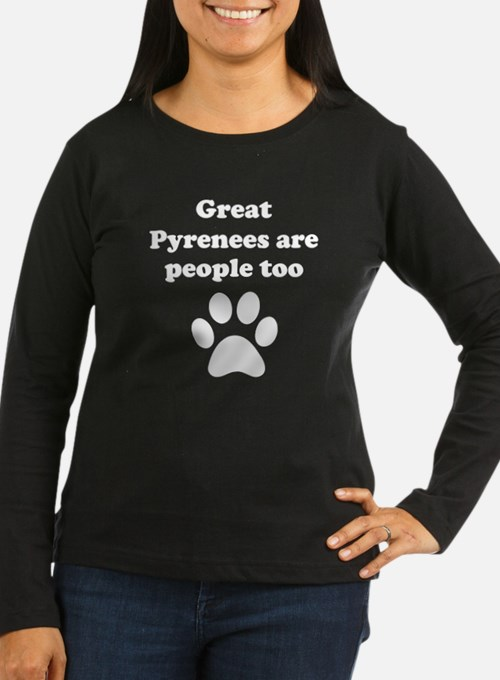 Great Pyrenees Are People Too Long Sleeve T-Shirt