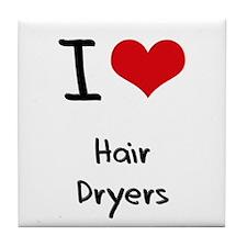 I Love Hair Dryers Tile Coaster