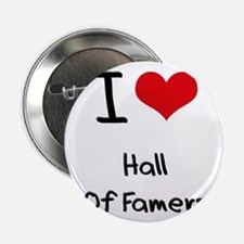 """I Love Hall Of Famers 2.25"""" Button"""