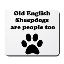 Old English Sheepdogs Are People Too Mousepad