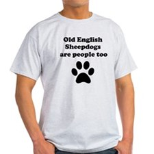 Old English Sheepdogs Are People Too T-Shirt