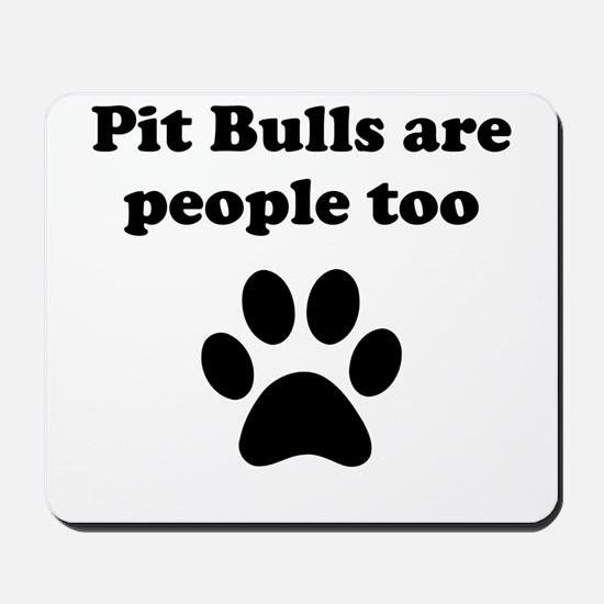 Pit Bulls Are People Too Mousepad