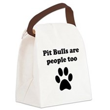 Pit Bulls Are People Too Canvas Lunch Bag