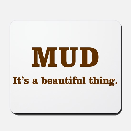 Mud It's beautiful Mousepad