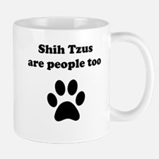Shih Tzus Are People Too Mug