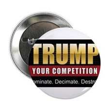 "Trump Your Competition 2.25"" Button"